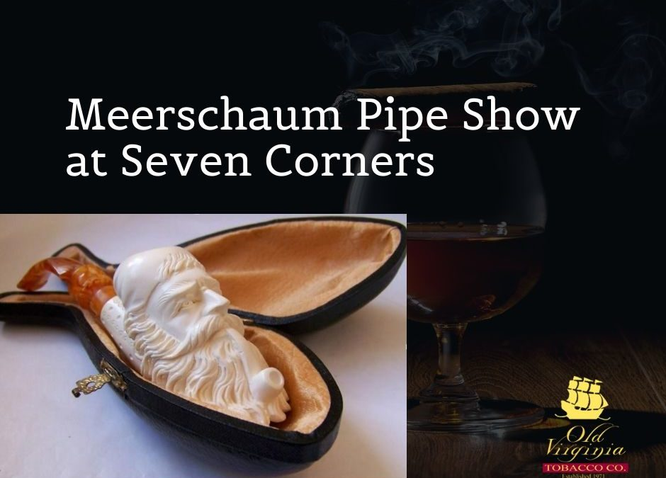 Meerschaum Pipe Show at Seven Corners