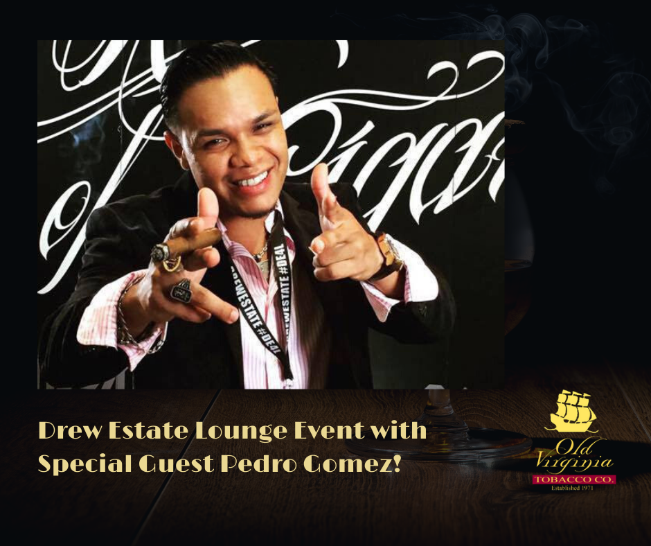 Drew Estate Lounge Event! with Special Guest Pedro Gomez!